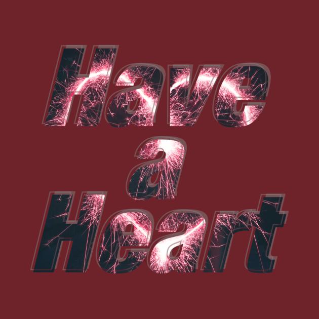 TeePublic: Have a Heart
