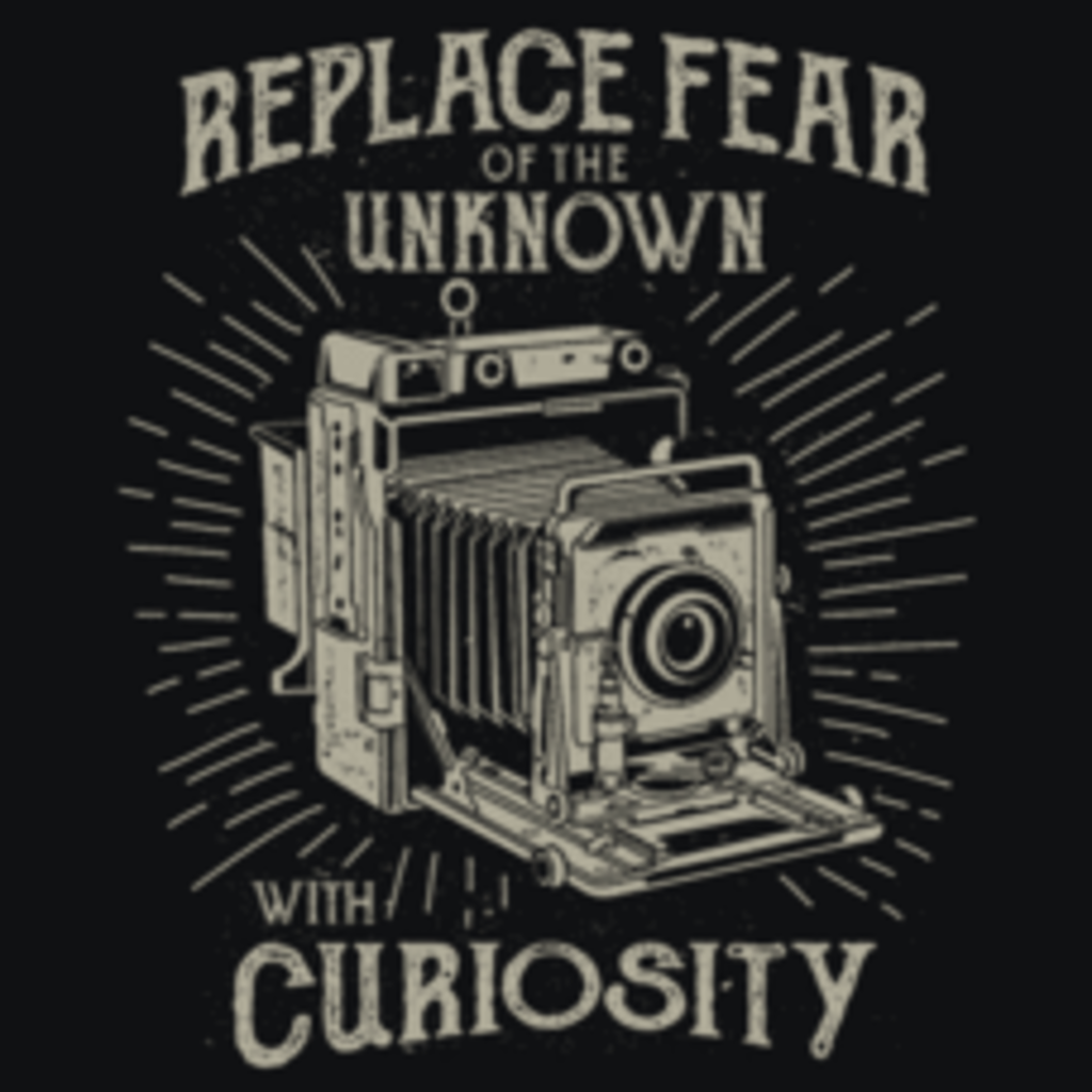 Textual Tees: Replace Fear with Curiosity