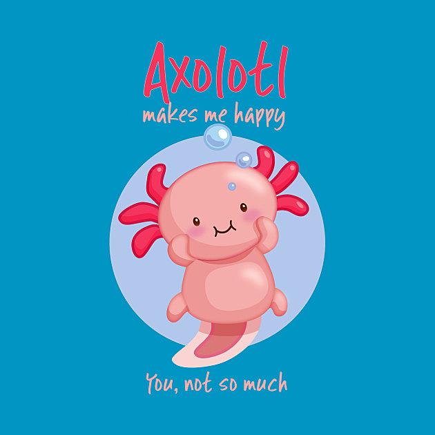 TeePublic: Kawaii Pink Axolotl with Sarcastic Saying
