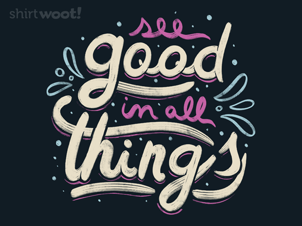 Woot!: See Good In All Things