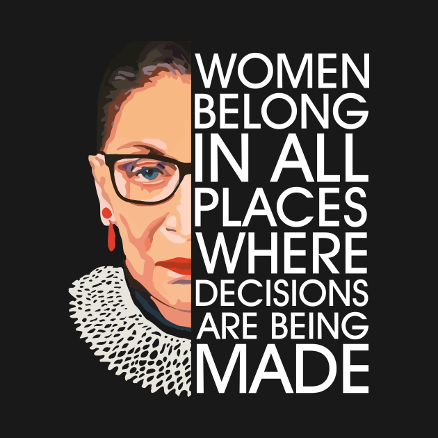TeePublic: Women Belong In All Places Where Decisions Are Being Made