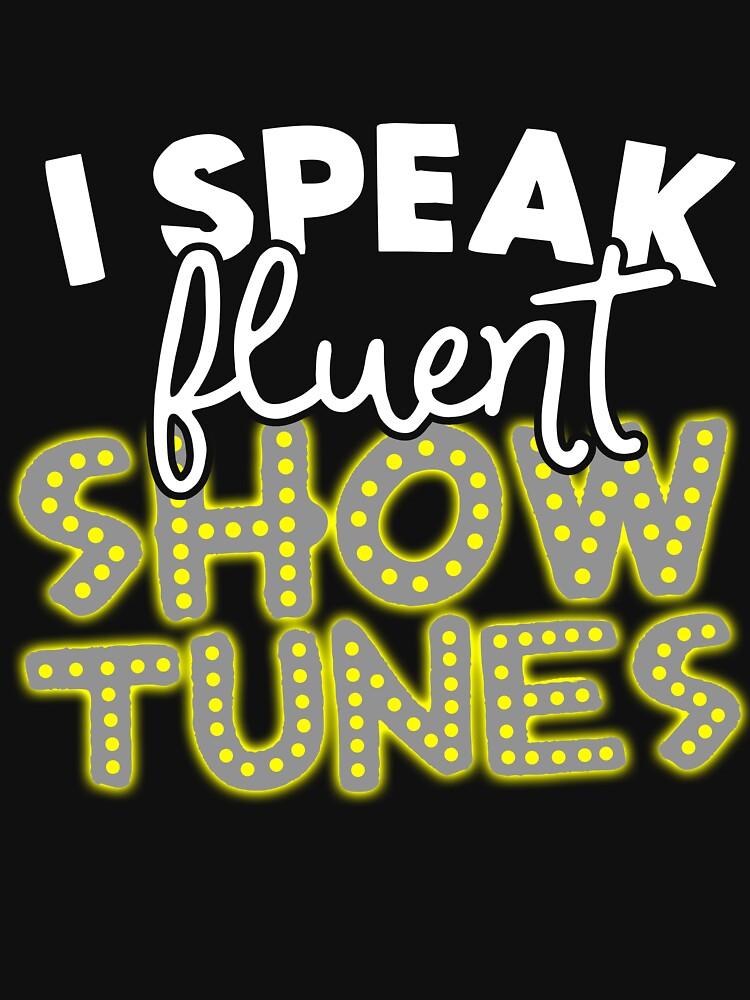 RedBubble: I Speak Fluent Show Tunes