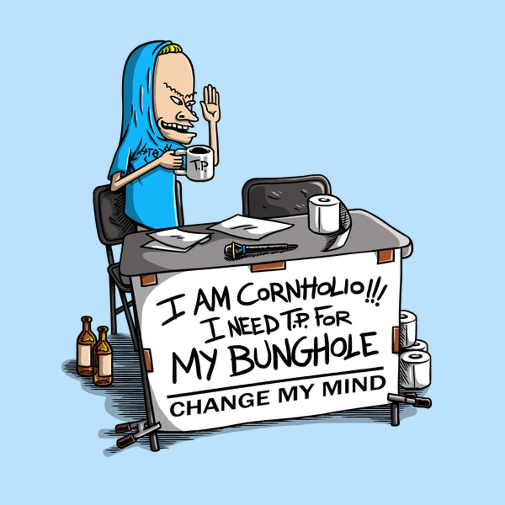 NeatoShop: I AM CORNHOLIO... CHANGE MY MIND