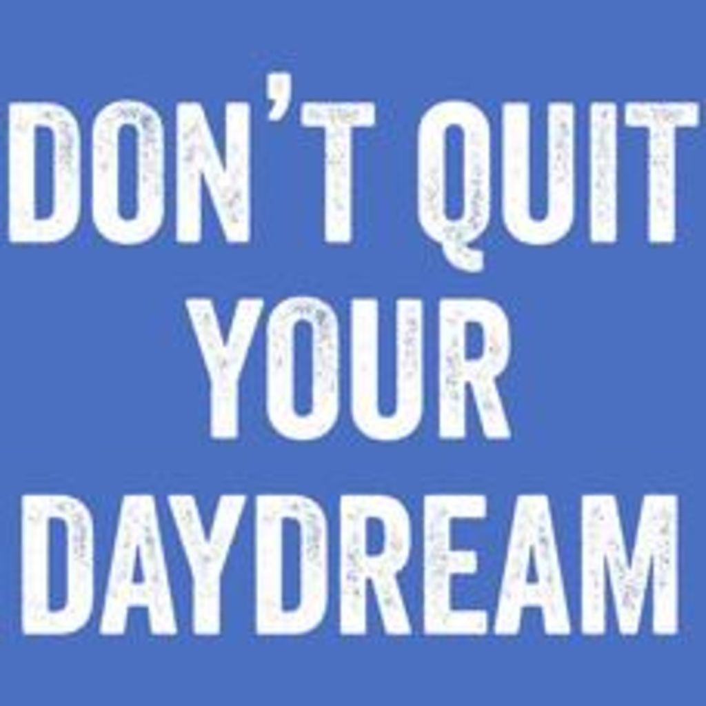 Textual Tees: Dont Quit Your Day Dream T-Shirt