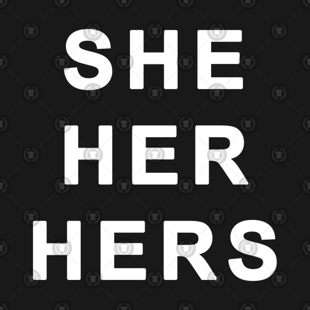 TeePublic: She Her Hers - Gender Identity Pronouns