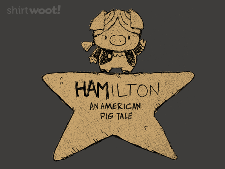 Woot!: Hamilton An American Pig Tale