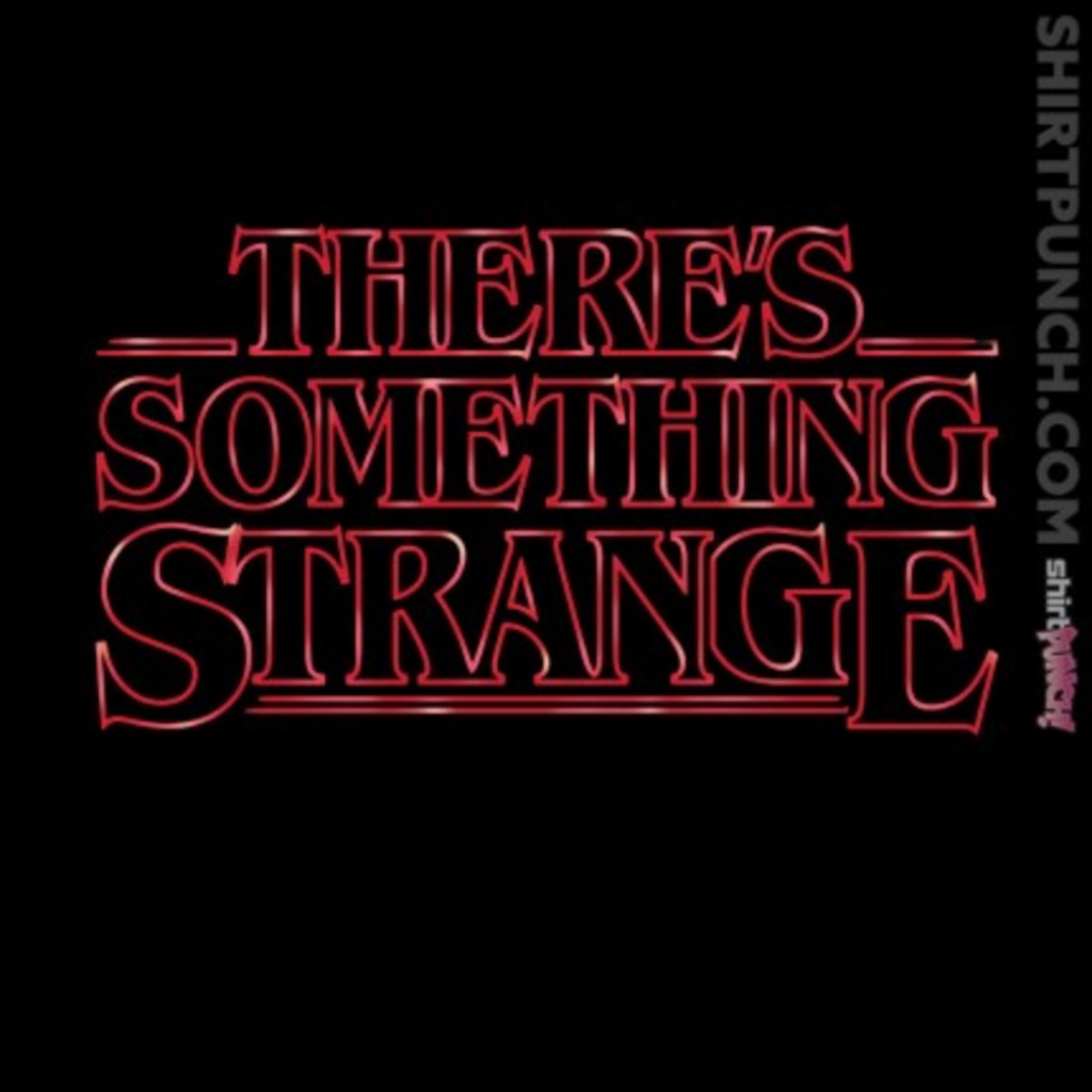 ShirtPunch: There's Something Strange