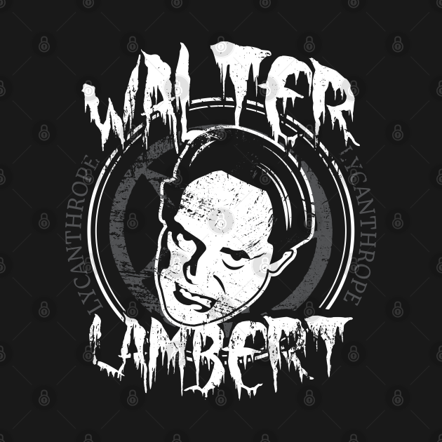 TeePublic: Walter Lambert Lycanthrope Hubie Tribute