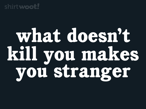 Woot!: What Doesn't Kill You