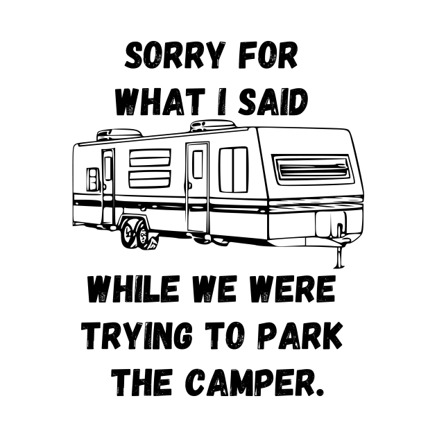 TeePublic: Sorry for what I said while trying to park the camper