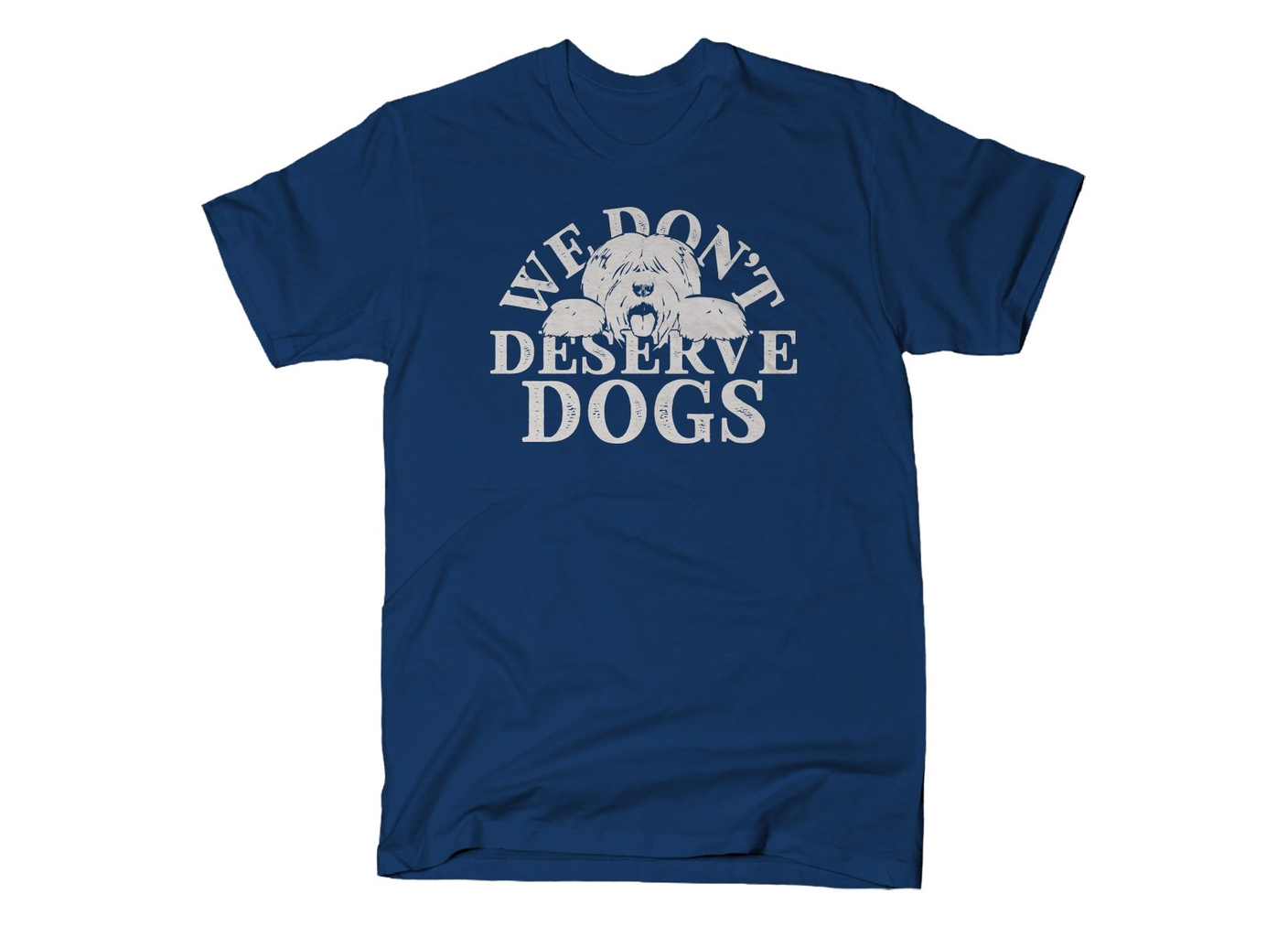 SnorgTees: We Don't Deserve Dogs