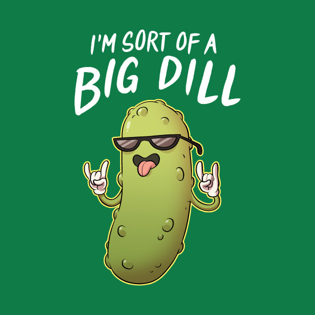 TeePublic: Sort Of A Big Dill