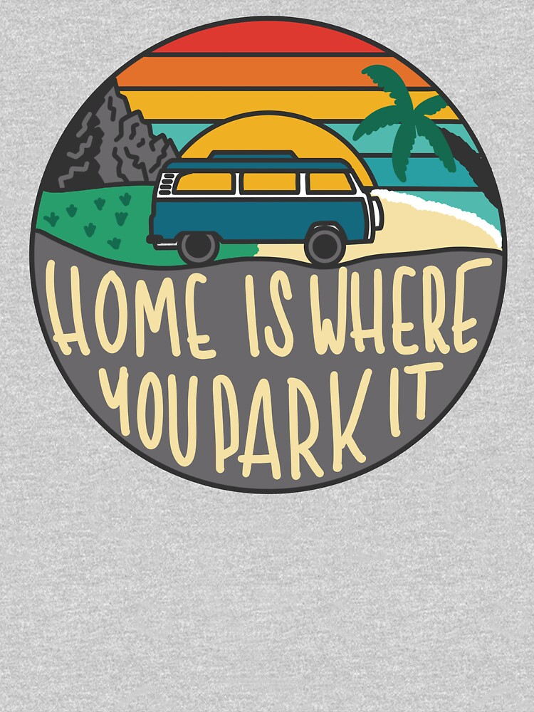 RedBubble: Home Is Where You Park It | Camper Van Retro