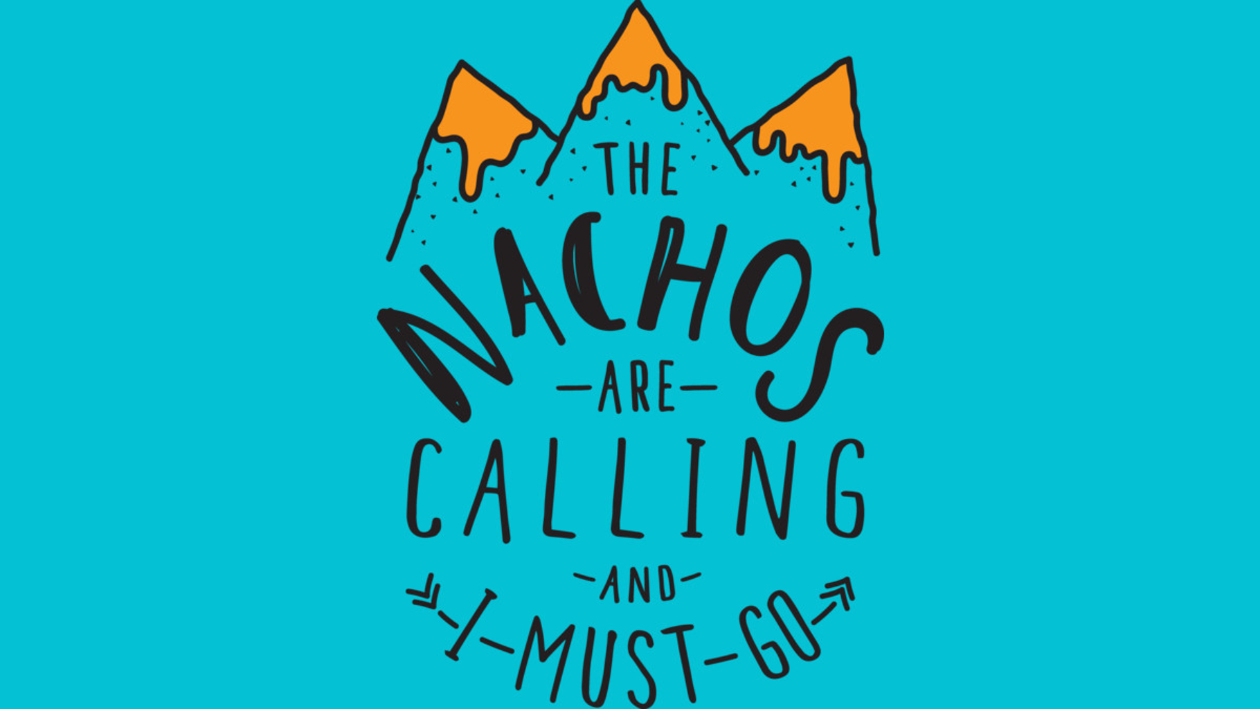 Design by Humans: The Nachos Are Calling And I Must Go