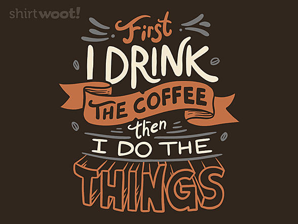 Woot!: First I Drink The Coffee