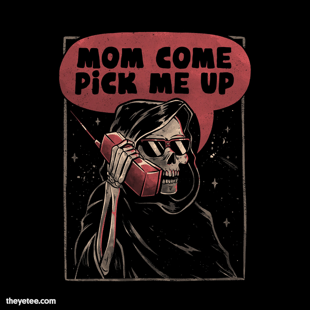 The Yetee: Mom Come Pick Me Up
