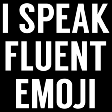 Textual Tees: I Speak Fluent Emoji