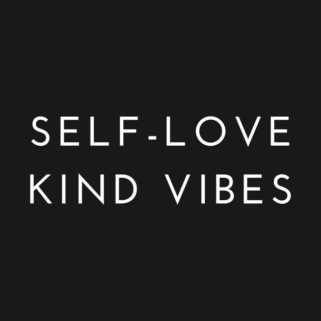 TeePublic: Self Love + Kind Vibes WHT