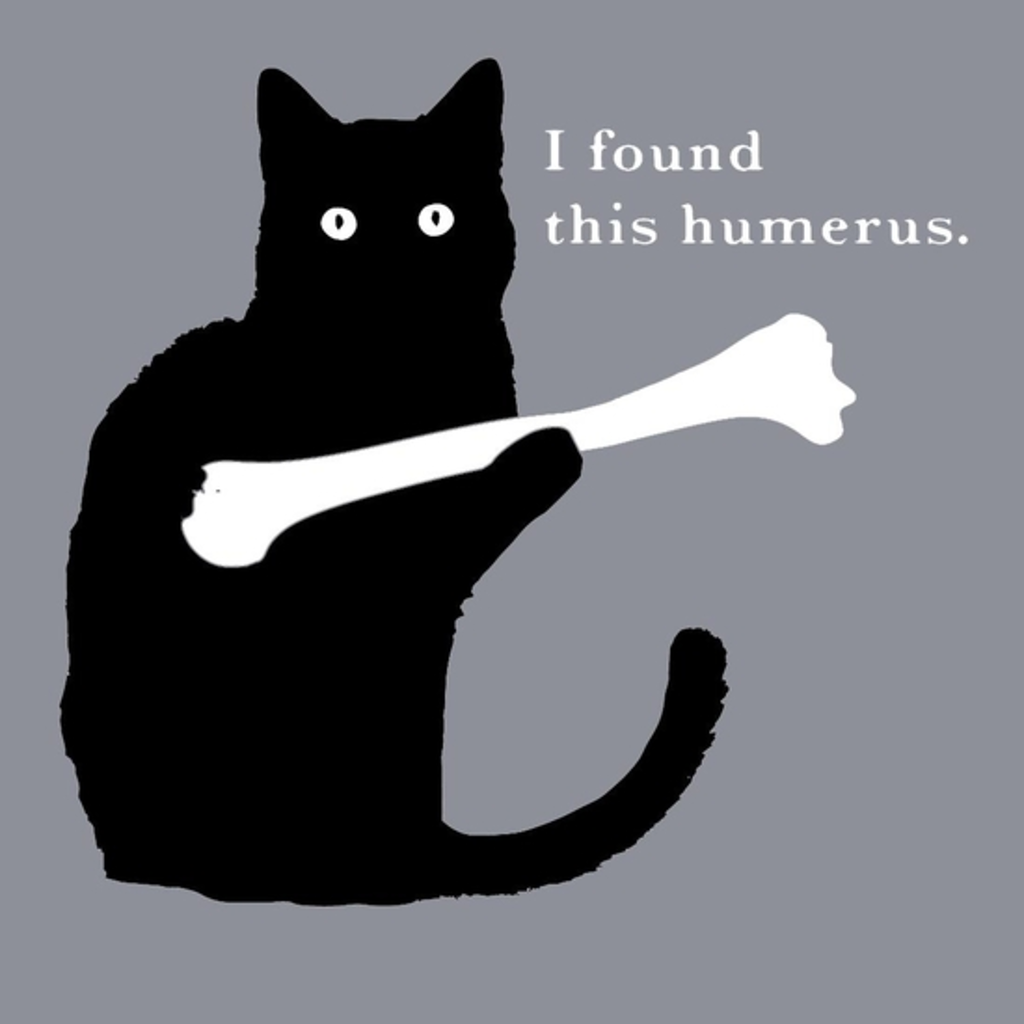 BustedTees: I FOUND THIS HUMERUS