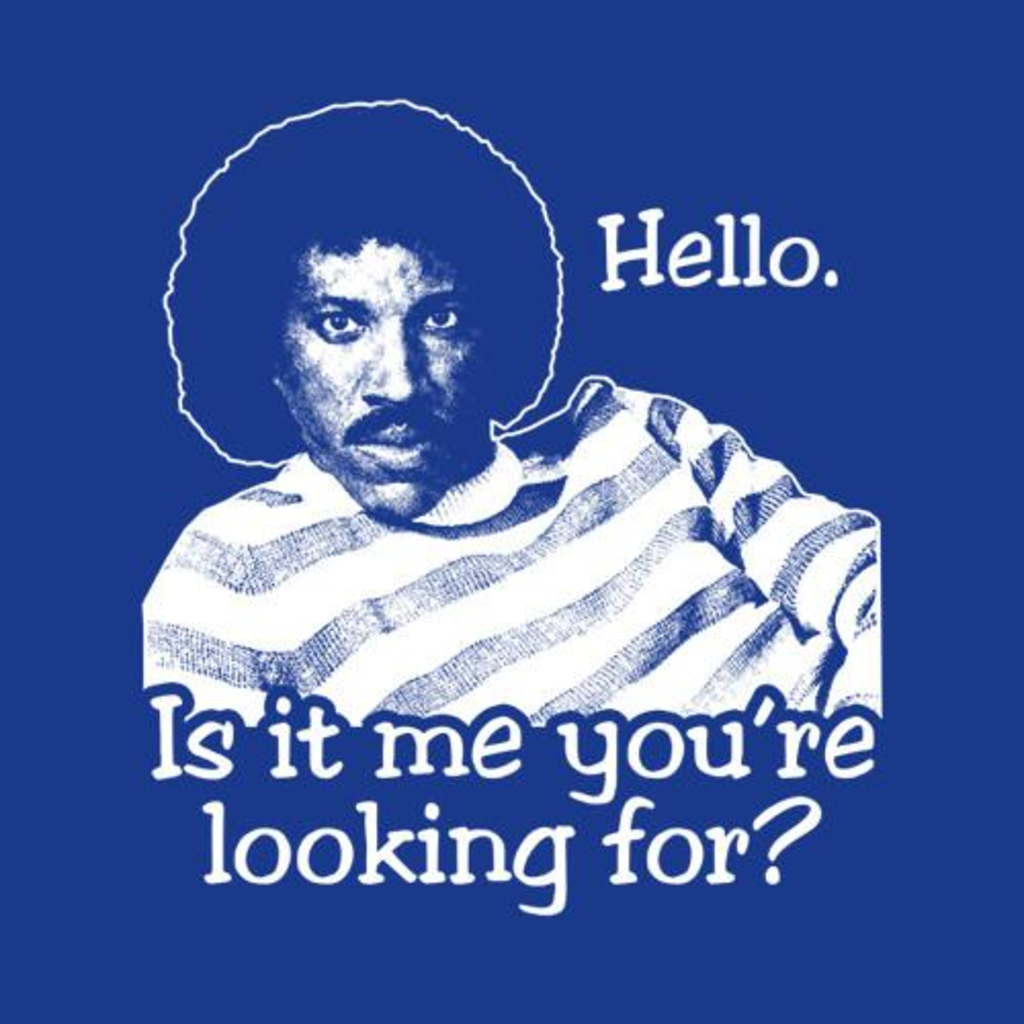 Five Finger Tees: Hello, Is It Me You're Looking For? T-Shirt
