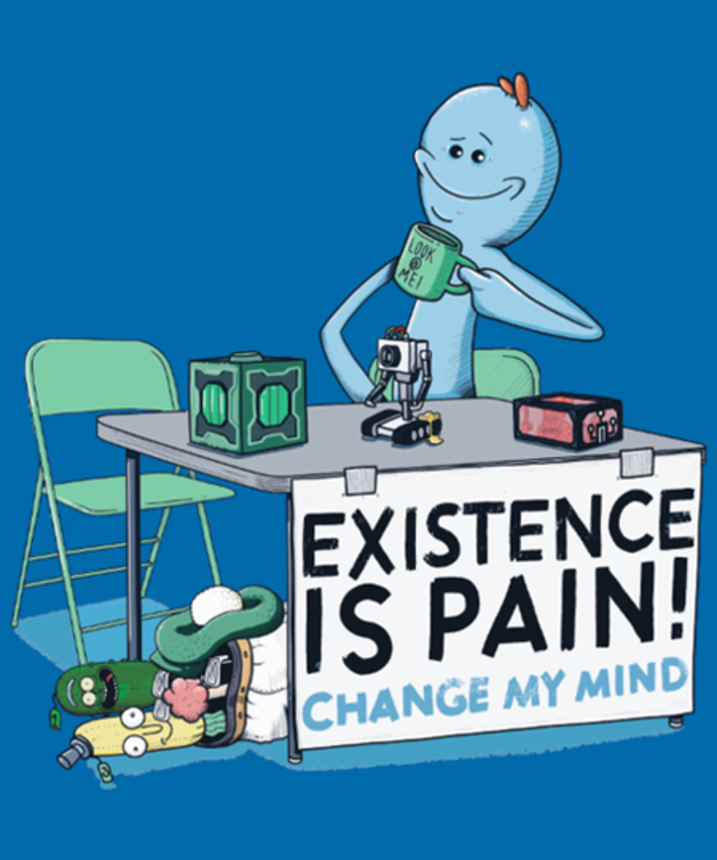 Qwertee: Existence is Pain, Change My Mind