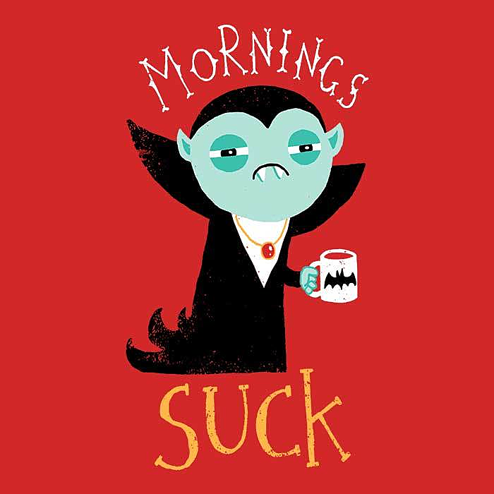 Once Upon a Tee: Mornings Suck