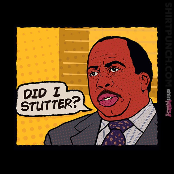 ShirtPunch: Did I Stutter
