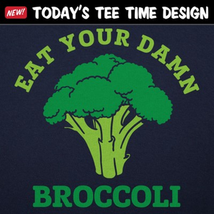 6 Dollar Shirts: Eat Your Damn Broccoli