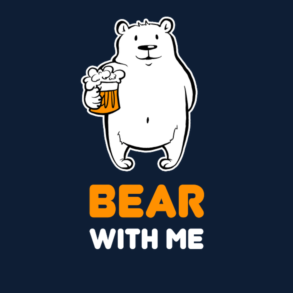 NeatoShop: Bear With Me Shirt Beer Drinking Party Craft Brew Tshirt Gift