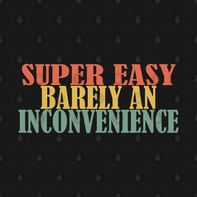 TeePublic: Super Easy Barely An Inconvenience