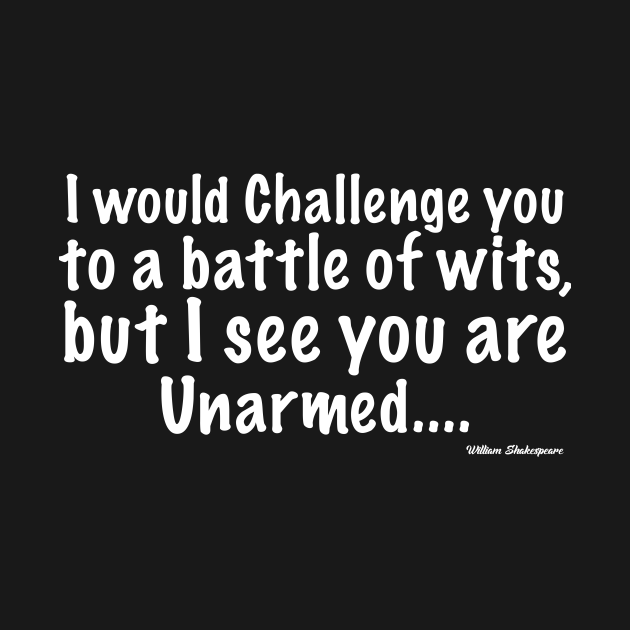 TeePublic: I Would Challenge You To A Battle Of Wits But I See You Are Unarmed