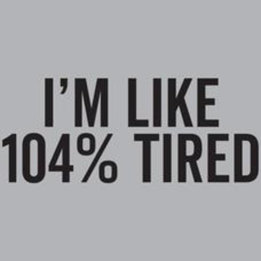 Textual Tees: Im Like 104% Tired