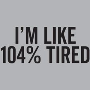 Textual Tees: Im Like 104% Tired