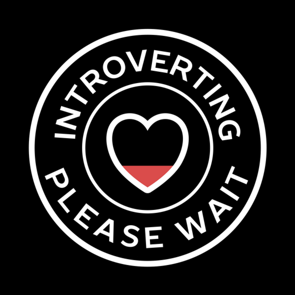 NeatoShop: Introverting please wait funny introvert