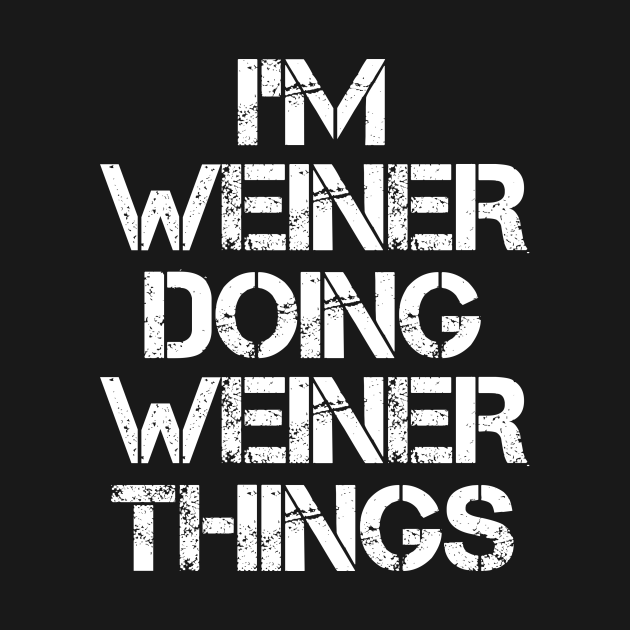 TeePublic: Weiner Name T Shirt - Weiner Doing Weiner Things