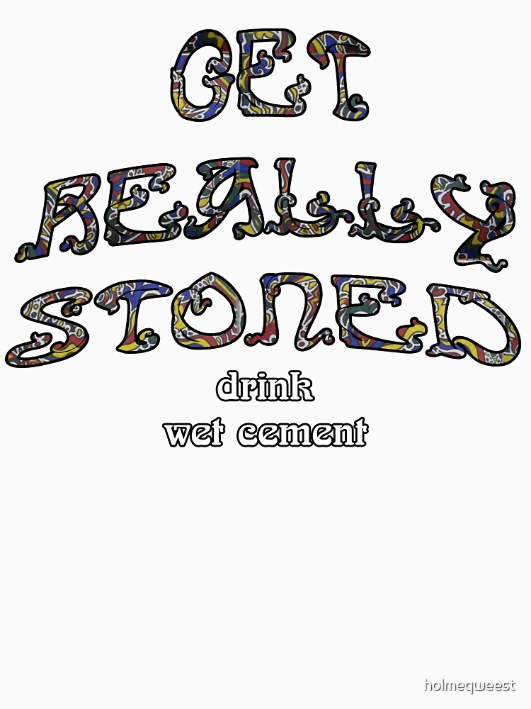 RedBubble: Get Really Stoned - Drink Cement Alternative
