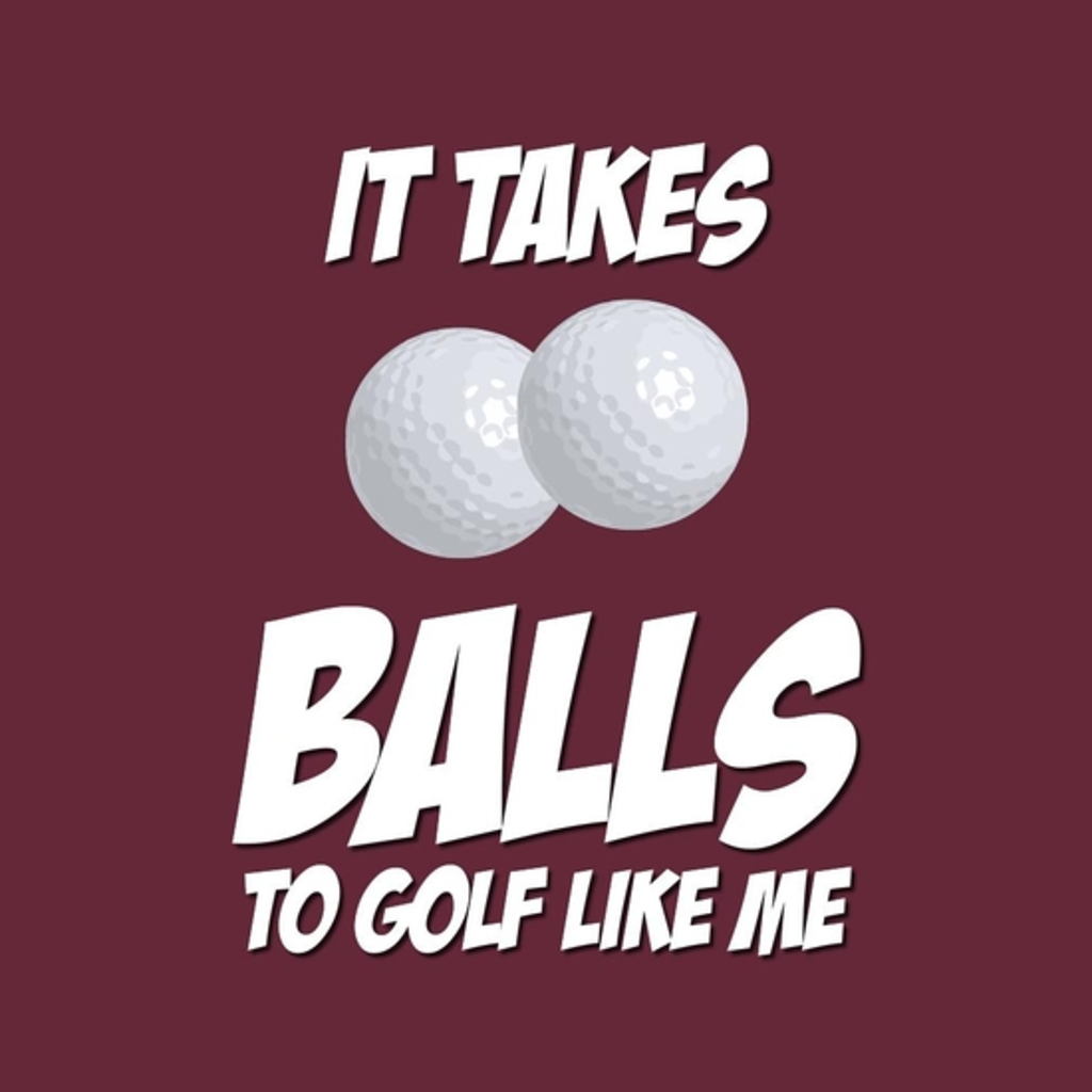 BustedTees: It takes balls...