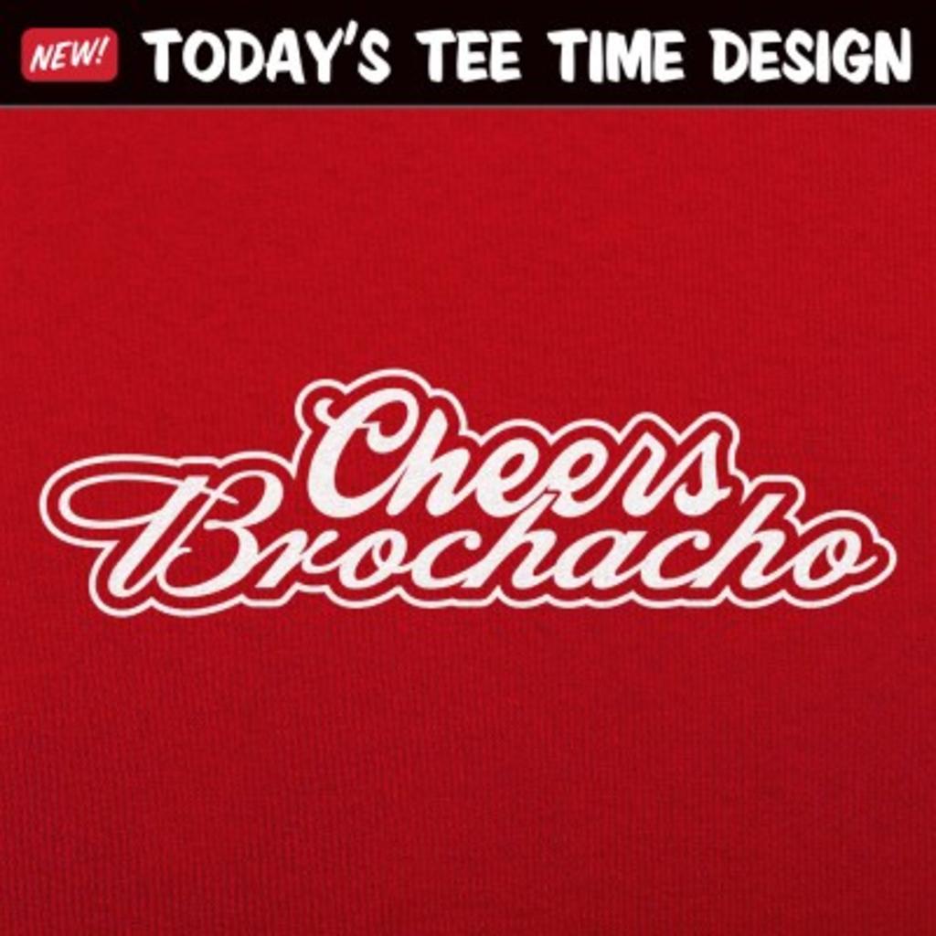6 Dollar Shirts: Cheers Brochacho