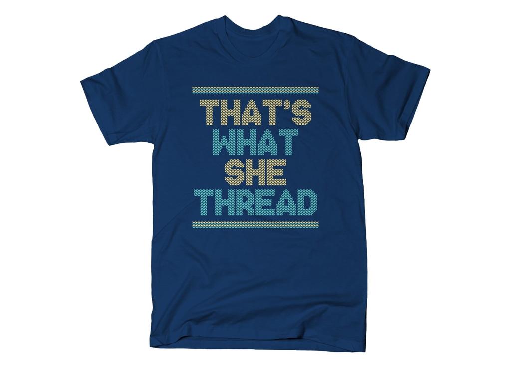 SnorgTees: That's What She Thread