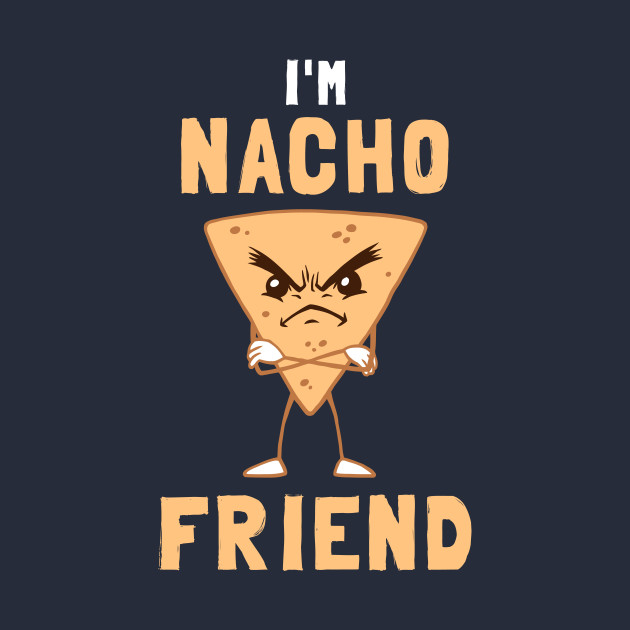 TeePublic: I'm Nacho Friend