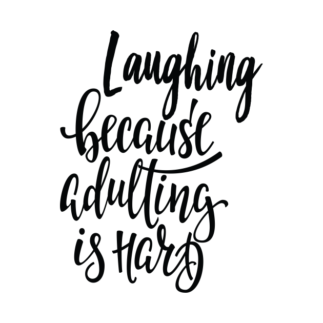 TeePublic: Laughing Because Adulting Is Hard