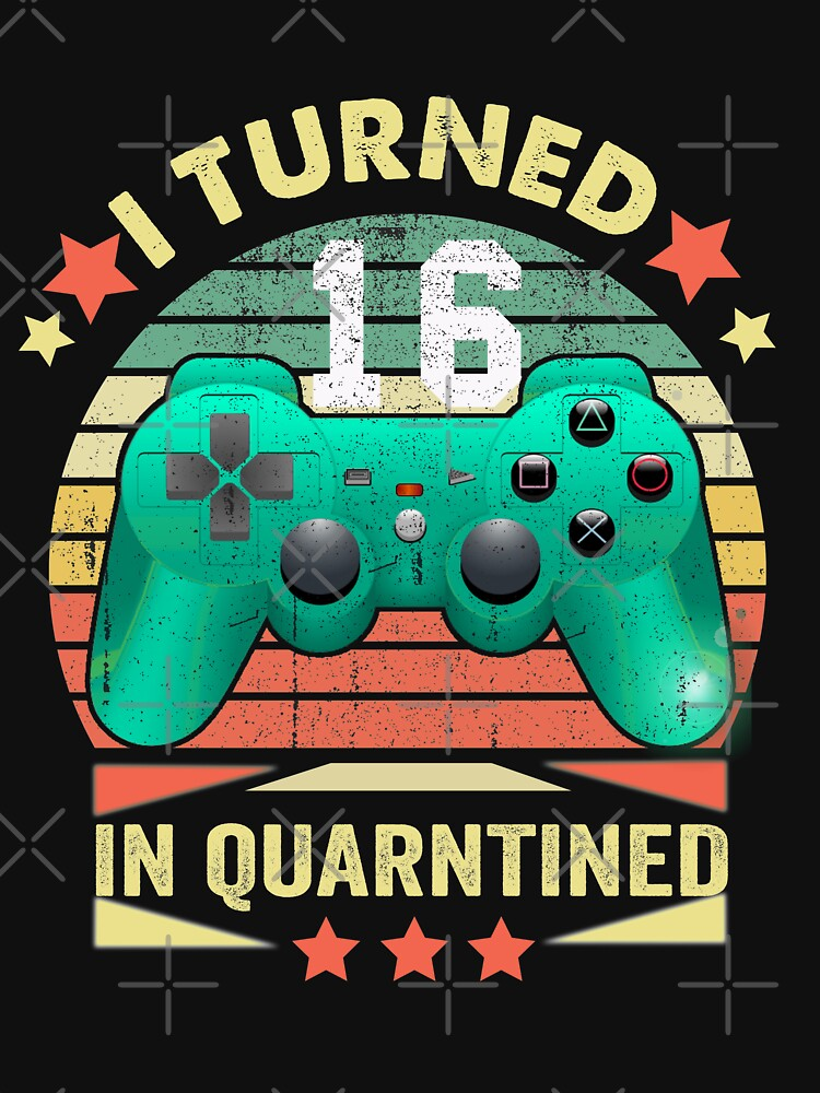 RedBubble: I Turned 16 in Quarantine- 16th Birthday video gamer