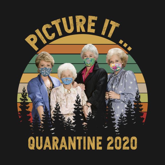 TeePublic: Picture it golden girls quarantine 2020 vintage
