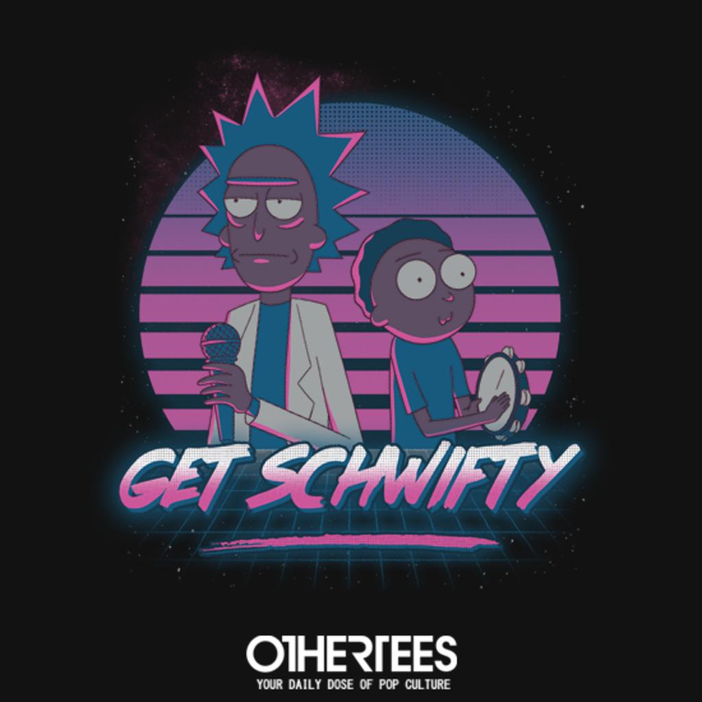 OtherTees: Get Schwifty