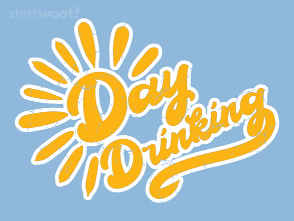 Woot!: Day Drinking!