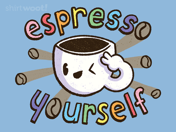 Woot!: Espress Yourself!