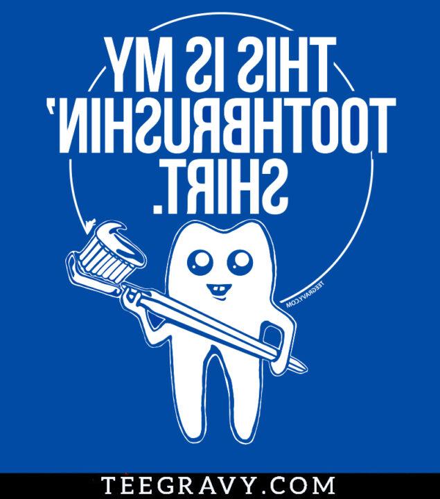 Tee Gravy: Tooth Brushin Shirt