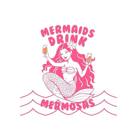 BustedTees: Mermaids Drink Mermosas