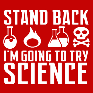 Textual Tees: Stand Back I'm Going to Try Science