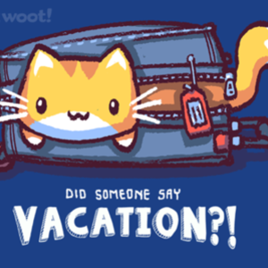 Woot!: Did Someone Say Vacation?!